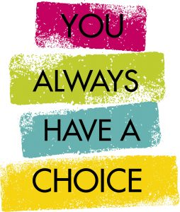 You Always Have a Choice
